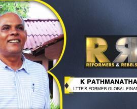 Reformers & Rebels: Exclusive conversation with LTTE's former global financer K Pathmanthan